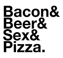 Bacon, Beer, Sex, Pizza by The-Disorder