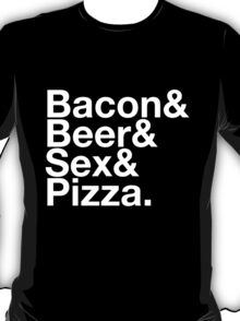 Bacon, Beer, Sex, Pizza in White T-Shirt