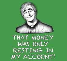 FATHER TED - MONEY by tardisbabes