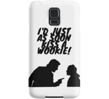 """I'd just as soon kiss a Wookie!"" Samsung Galaxy Case/Skin"