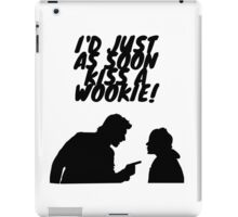 """I'd just as soon kiss a Wookie!"" iPad Case/Skin"