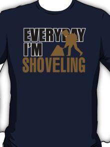 Everyday I'm Shoveling T-Shirt