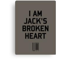 I Am Jack's Broken Heart Canvas Print