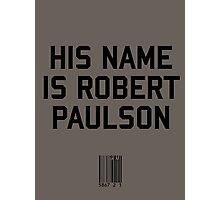 His Name is Robert Paulson Photographic Print