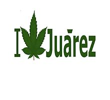 I Love Juarez by Ganjastan