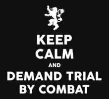 KEEP CALM AND DEMAND TRIAL BY COMBAT by 2E1K