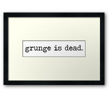 Grunge is dead. Framed Print