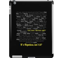 It´s hopeless isn´t it? iPad Case/Skin