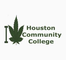 I Love Houston Community College by Ganjastan