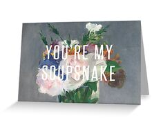 you're my soupsnake Greeting Card