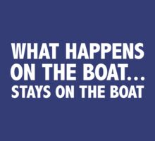 What Happens On The Boat...Stays On The Boat by DesignFactoryD