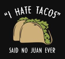 I Hate Tacos - Said No Juan Ever by DesignFactoryD
