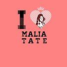 I Heart Malia Tate by Briana  Gibbs
