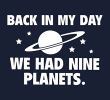 Back In My Day We Had Nine Planets by DesignFactoryD