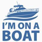 I'm On A Boat by DesignFactoryD