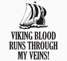 Viking Blood Runs Through My Veins by DesignFactoryD