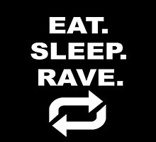 Eat Sleep Rave Repeat by CULTXXVII