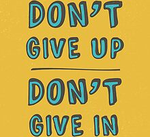 Don't' Give Up. by wordquirk