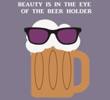 Beauty Is In The Eye of the Beer Holder by Vendicci