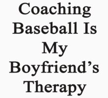 Coaching Baseball Is My Boyfriend's Therapy by supernova23