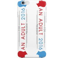 An Adult For President 2016 iPhone Case/Skin