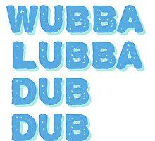 WUBBA LUBBA DUB DUB by ruzkin