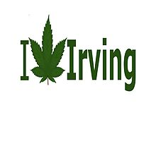 I Love Irving by Ganjastan