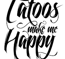 Tattoos Make Me Happy by Tattoo Rebels The Best Shop