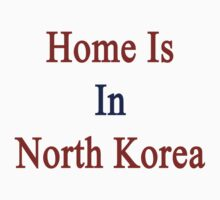 Home Is In North Korea  by supernova23