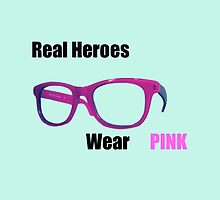 Real Heroes Wear Pink by ProfessorSmith