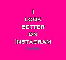 I Look Better On Instagram by coeur-elixir