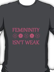 Femininity isn't weak T-Shirt