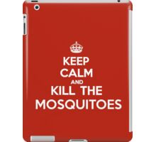Keep Calm and Kill the Mosquitoes iPad Case/Skin
