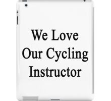 We Love Our Cycling Instructor  iPad Case/Skin