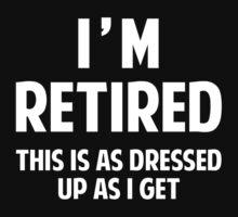 I'm Retired by DesignFactoryD