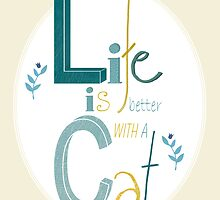 Life is better with a Cat by Judith Loske
