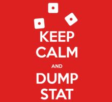 Keep Calm and Dump Stat by MateoConord