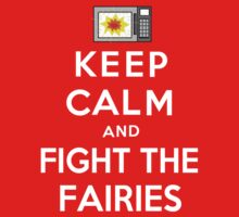 Keep Calm And Fight The Fairies (White) by meandmrcomatose