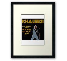 Khaleesi - We Will Arakh You Framed Print