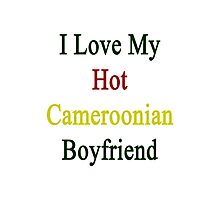 I Love My Hot Cameroonian Boyfriend  Photographic Print