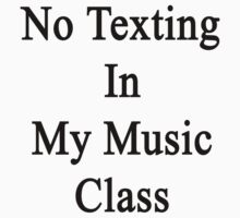 No Texting In My Music Class  by supernova23