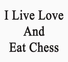 I Live Love And Eat Chess  by supernova23