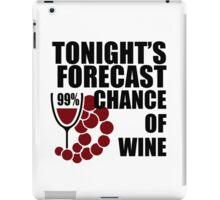 Tonight's Forecast 99% Chance of Wine iPad Case/Skin