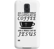 ALL I NEED TODAY IS A LITTLE BIT OF COFFEE AND A WHOLE LOT OF JESUS Samsung Galaxy Case/Skin