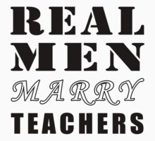 REAL MEN MARRY TEACHERS by Glamfoxx