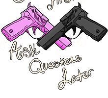 Shoot first Ask Questions later by kate owen