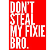 Don't Steal My Fixie Bro Photographic Print