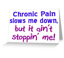 Chronic Pain Ain't Stoppin Me Greeting Card