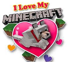 I Love My Minecraft by Wookie10000
