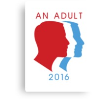 An Adult For President 2016 Canvas Print